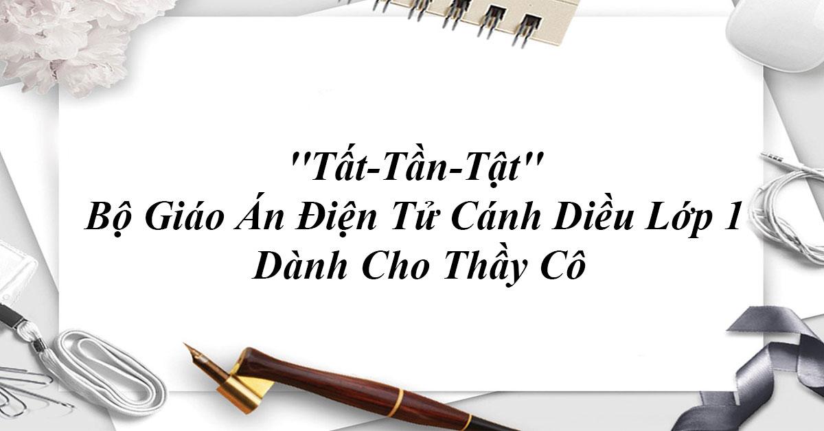 ''Tất-Tần-Tật'' Giáo Án Điện Tử Lớp 1 Bộ Cánh Diều Dành Cho Thầy Cô