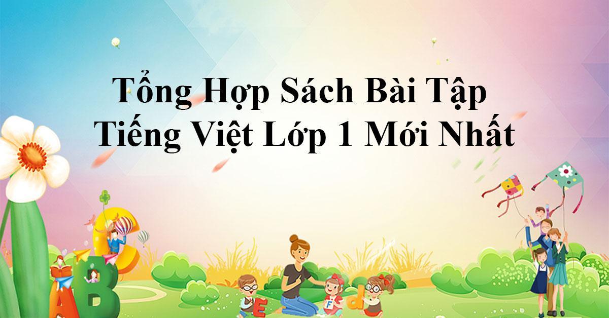 Tổng Hợp Sách Bài Tập Tiếng Việt Lớp 1 Mới Nhất