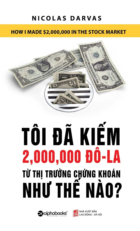 Tôi Đã Kiếm Được 2.000.000 Đô-La Từ Thị Trường Chứng Khoán Như Thế Nào? (Tái Bản 2018)