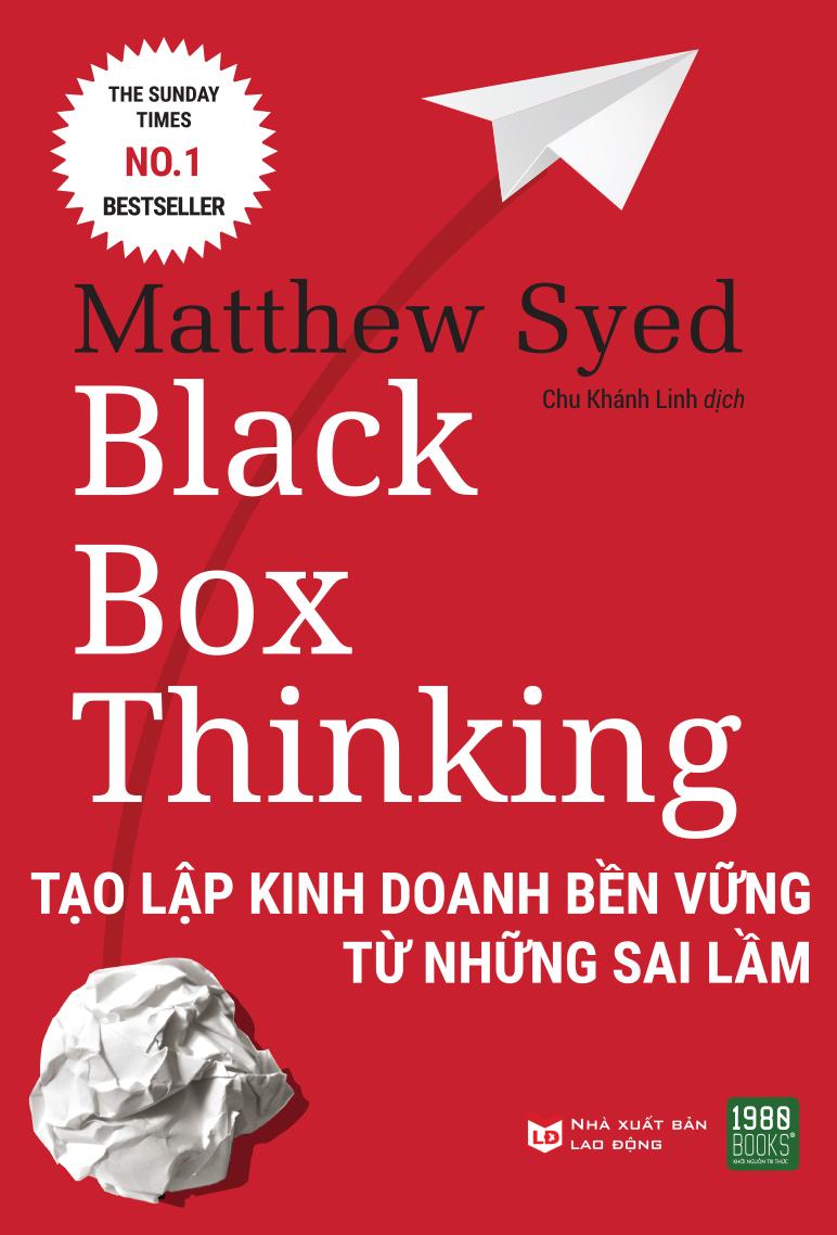 Black Box Thinking: Tạo Lập Kinh Doanh Bền Vững Từ Những Sai Lầm
