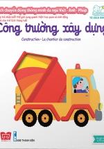 Sách Chuyển Động Thông Minh Đa Ngữ Việt - Anh - Pháp: Công Trường Xây Dựng - Construction - Le Chantier De Construction