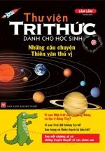 Thư Viện Tri Thức Dành Cho Học Sinh - Những Câu Chuyện Thiên Văn Thú Vị