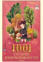 1001 Câu Chuyện Bồi Dưỡng Phẩm Chất Tốt (Tái Bản)