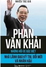 Phan Văn Khải – Nhà Lãnh Đạo Kỹ Trị, Đổi Mới Và Nhân Hậu (Những Hồi Ức Đặc Biệt)