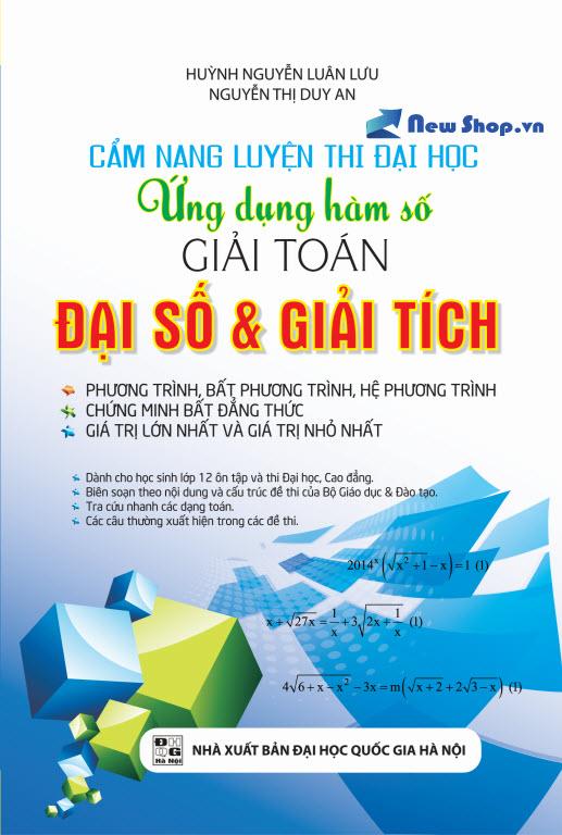 Cẩm Nang LTĐH Ứng Dụng Hàm Số Giải Toán Đại Số & Giải Tích