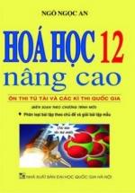 Hóa Học 12 Nâng Cao - Ôn Thi Tú Tài Và Các Kì Thi Quốc Gia (Biên Soạn Theo Chương Trình Mới)