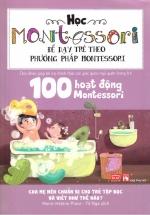 Sách Học Montessori Để Dạy Trẻ Theo Phương Pháp Montessori – 100 Hoạt Động Montessori: Cha Mẹ Nên Chuẩn Bị Cho Trẻ Tập Đọc Và Viết Như Thế Nào?