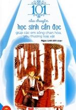 Kỹ Năng Sống - 101 Câu Chuyện Học Sinh Cần Đọc Giúp Các Em Sống Chan Hòa, Yêu Thương Loài Vật