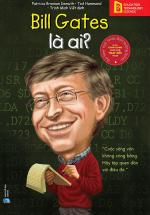 Bộ Sách Chân Dung Những Người Làm Thay Đổi Thế Giới – Bill Gates Là Ai?