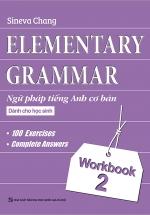 Elementary - Ngữ Pháp Tiếng Anh Cơ Bản Dành Cho Học Sinh (Workbook 2)