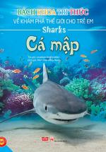 Bách Khoa Tri Thức Về Khám Phá Thế Giới Cho Trẻ Em - Cá Mập (Tái Bản 2018)