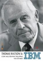 Thomas Waston Sr.Con Người Phi Thường Và Cỗ Máy IBM