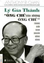 Lý Gia Thành - Ông Chủ Của Những Ông Chủ Trong Giới Kinh Doanh Hồng Kông