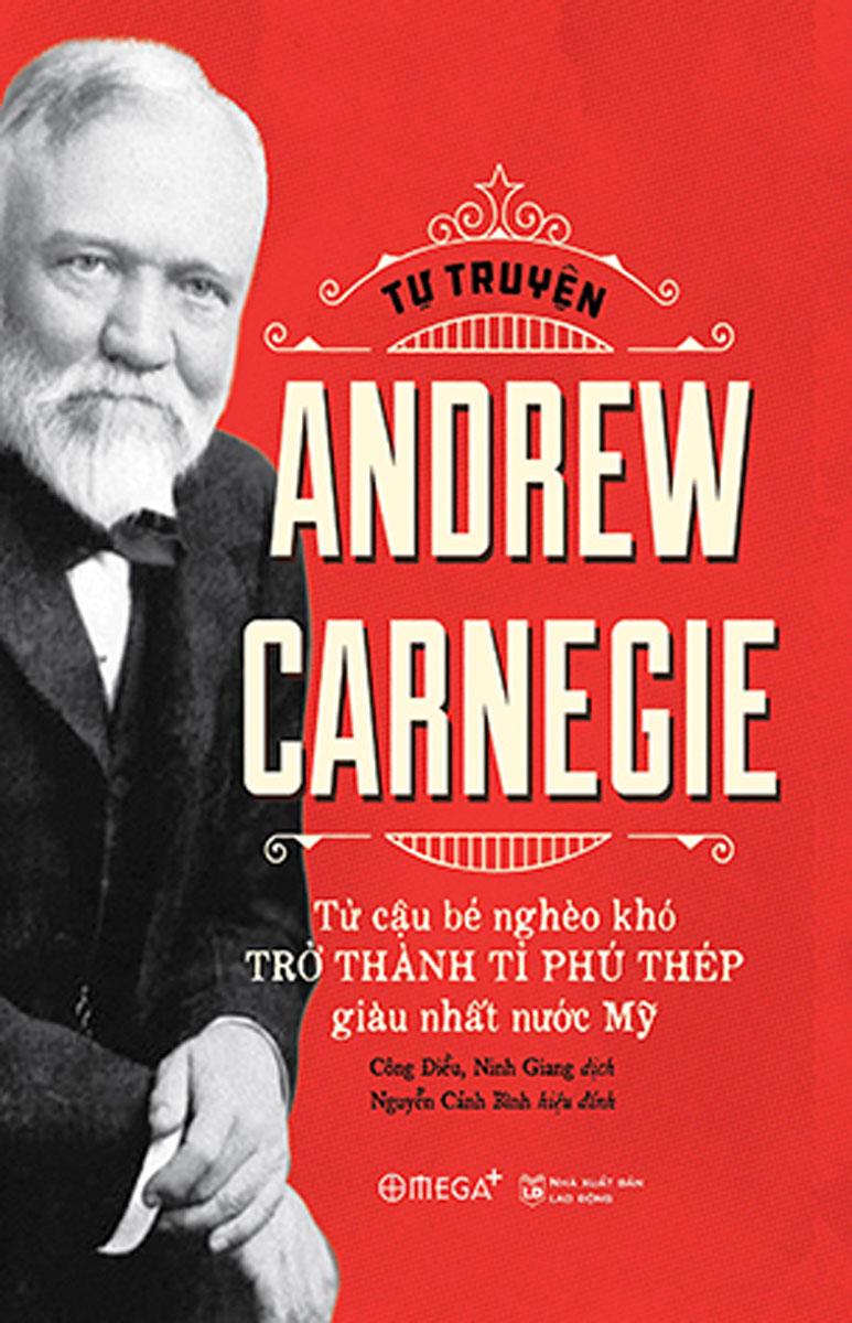 Tự Truyện Andrew Carnegie -  Từ Cậu Bé Nghèo Khó Trở Thành Tỷ Phú Thép Giàu Nhất Nước Mỹ