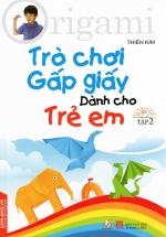 Origami Trò Chơi Gấp Giấy Dành Cho Trẻ Em (Tập 2)