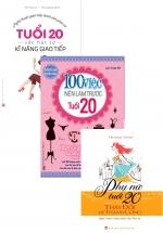 Combo Nghệ Thuật Giao Tiếp Dành Cho Phái Nữ - Tuổi 20 - Sức Hút Từ Kĩ Năng Giao Tiếp + 100 Việc Nên Làm Trước Tuổi 20 + Phụ Nữ Tuổi 20 Thay Đổi Để Thành Công