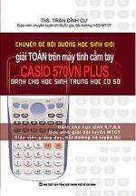 Chuyên Đề Bồi Dưỡng Học Sinh Giỏi Giải Toán Trên Máy Tính Cầm Tay Casio 570VN Plus THCS
