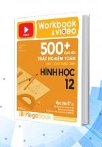 Workbook & Video 500+ Câu Hỏi Trắc Nghiệm Toán Hay - Khó Tăng Dần Hình Học 12
