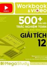 Workbook & Video 500+ Câu Hỏi Trắc Nghiệm Toán Hay - Khó Tăng Dần Giải Tích 12 ( Tập 2)