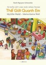 Từ điển Việt-Anh-Đức bằng tranh: Thế Giới Quanh Em - My Little World - Meine kleine Welt
