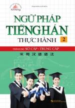 Ngữ Pháp Tiếng Hán Thực Hành Tập 2 - Trình Độ Sơ Cấp-Trung Cấp