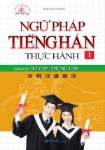 Ngữ Pháp Tiếng Hán Thực Hành Tập 1 - Trình Độ Sơ Cấp-Trung Cấp