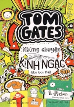 Tom Gates - Những Chuyện Kinh Ngạc (Đại Loại Thế)