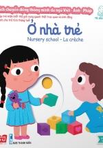 Sách Chuyển Động Thông Minh Đa Ngữ Việt - Anh - Pháp: Ở Nhà Trẻ - Nursery School – La Crèche
