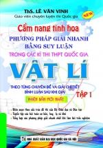 Cẩm Nang Tinh Hoa Phương Pháp Giải Nhanh Bằng Suy Luận Trong Các Kì Thi THPT Quốc Gia Vật Lí Tập 1 ( Phiên Bản Mới Nhất)