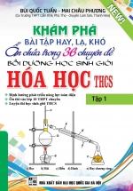 Khám Phá Bài Tập Hay, Lạ, Khó Ẩn Chứa Trong 36 Chuyên Đề Bồi Dưỡng Học Sinh Giỏi Hóa Học THCS Tập 1