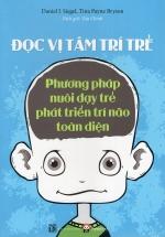 Đọc Vị Tâm Trí Trẻ - Phương Pháp Nuôi Dạy Trẻ Phát Triển Trí Não Toàn Diện