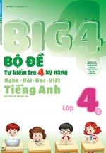 Big 4 Bộ Đề Tự Kiểm Tra 4 Kỹ Năng Nghe - Nói - Đọc - Viết (Cơ Bản Và Nâng Cao) Tiếng Anh Lớp 4 - Tập 2
