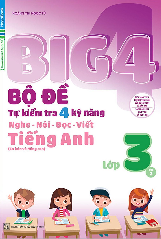 Big 4 Bộ Đề Tự Kiểm Tra 4 Kỹ Năng Nghe - Nói - Đọc - Viết (Cơ Bản Và Nâng Cao) Tiếng Anh Lớp 3 Tập 2