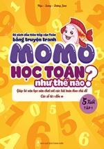 Momo Học Toán Như Thế Nào 5 Tuổi - Tập 1