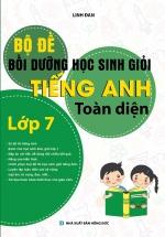 Bộ Đề Bồi Dưỡng Học Sinh Giỏi Tiếng Anh Toàn Diện Lớp 7 (Linh Đan)
