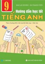Hướng Dẫn Học Tốt Tiếng Anh Lớp 9 - Theo Chương Trình Mới Của Bộ Giáo Dục Và Đào Tạo