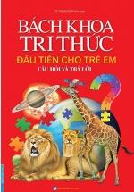 Bách Khoa Tri Thức Đầu Tiên Cho Trẻ Em - Câu Hỏi Và Trả Lời (Bìa Cứng)