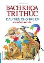Bách Khoa Tri Thức Đầu Tiên Cho Trẻ Em - Câu Hỏi Và Trả Lời (Bìa Mềm)