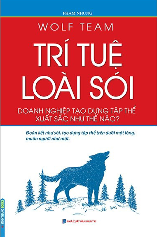 Wolf Team - Trí Tuệ Loài Sói - Doanh Nghiệp Tạo Dựng Tập Thể Xuất Sắc Như Thế Nào?