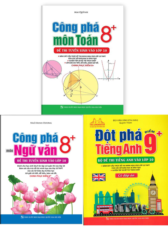 Combo Công Phá 8+ Đề Thi Tuyển Sinh Vào Lớp 10 Môn Toán - Văn - Anh