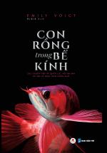 Con Rồng Trong Bể Kính - Câu Chuyện Thật Về Quyền Lực, Nỗi Ám Ảnh Và Loài Cá Đáng Thèm Muốn Nhất