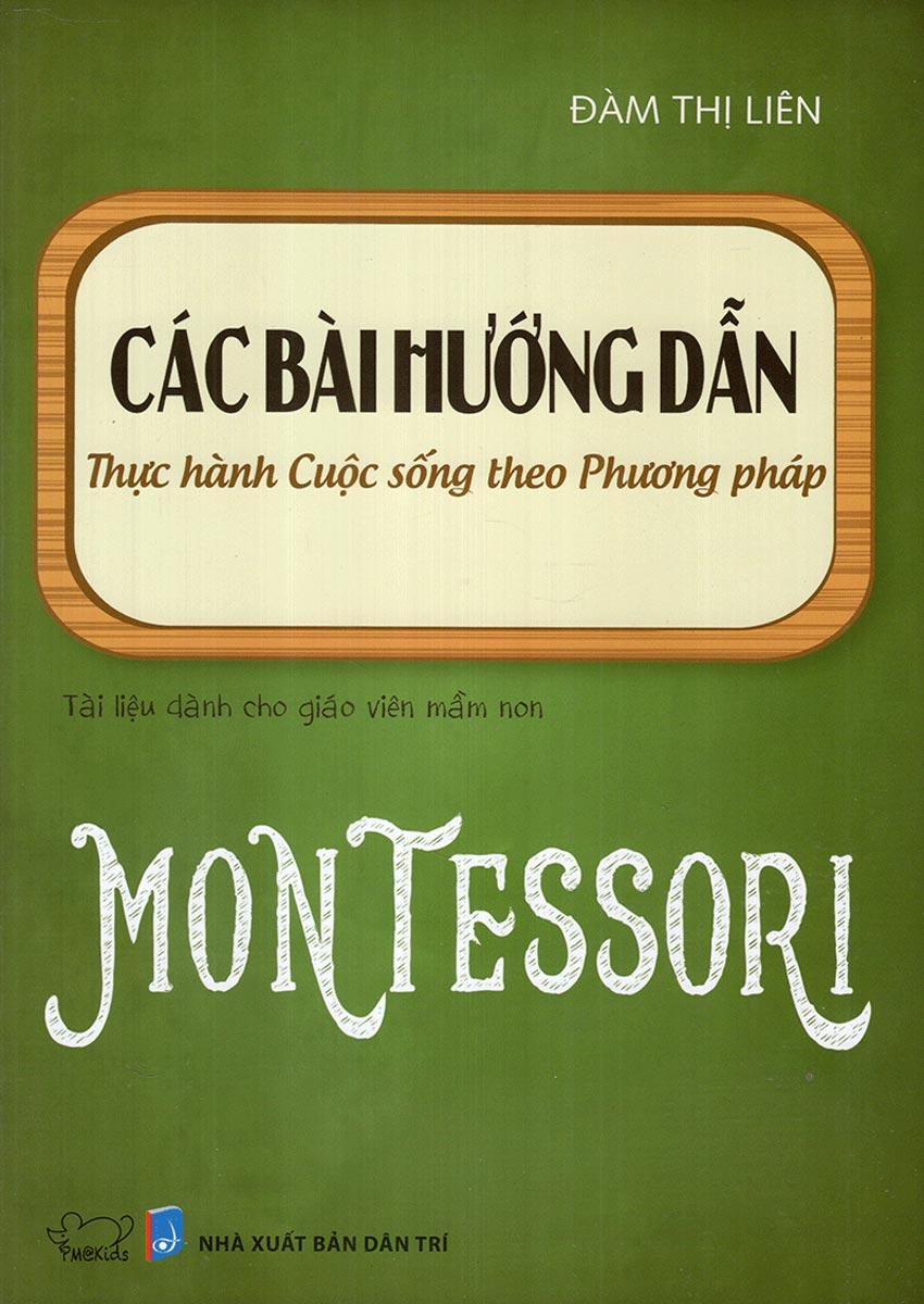 Sách Nuôi Dạy Con -  Các Bài Hướng Dẫn Thực Hành Cuộc Sống Theo Phương Pháp Montessori