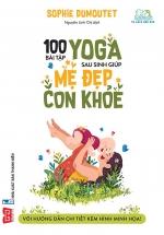 100 Bài Tập Yoga Sau Sinh Giúp Mẹ Đẹp - Con Khỏe