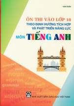 Ôn Thi Vào Lớp 10 Theo Định Hướng Tích Hợp Và Phát Triển Năng Lực - Môn Tiếng Anh