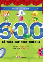 Tủ Sách Giáo Dục Sớm – 600 Đề Tổng Hợp Phát Triển IQ (Tập 1)