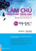 Làm Chủ Ngữ Pháp Tiếng Hàn (Dành Cho Người Bắt Đầu) - My Korean Grammar 1