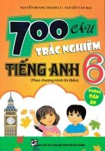 700 Câu Trắc Nghiệm Tiếng Anh 6 Theo Chương Trình Thí Điểm (Không Đáp Án)