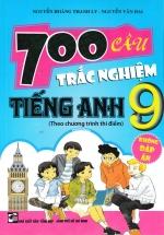 700 Câu Trắc Nghiệm Tiếng Anh 9 Theo Chương Trình Thí Điểm (Không Đáp Án)