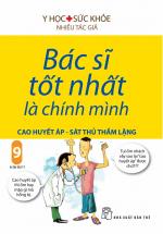 Bác Sĩ Tốt Nhất Là Chính Mình (Tập 9) : Cao Huyết Áp - Sát Thủ Trầm Lặng (Tái Bản 2019)