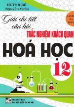 Giải Chi Tiết Câu Hỏi Trắc Nghiệm Khách Quan Hóa Học 12